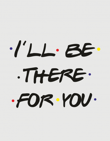 Κούπα κεραμική με τύπωμα I'll be there for you