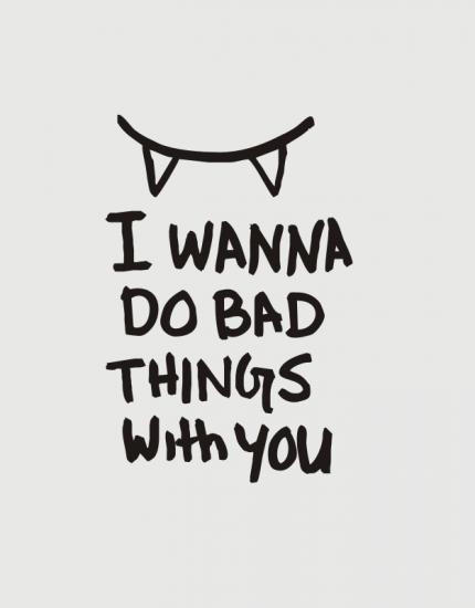Μπλουζάκι με στάμπα I wanna do bad things to you