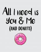 Μπλουζάκι με τύπωμα All I need you & me (and donuts)