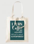 Υφασμάτινη τσάντα με στάμπα I turn coffee into education