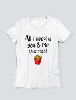 Μπλουζάκι με τύπωμα All i need is you & me (and fries)