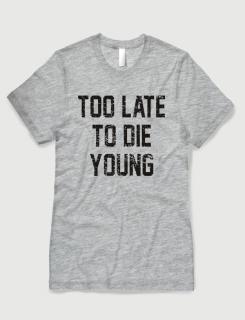 Μπλουζάκι με τύπωμα Too late to die young
