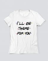 Μπλουζάκι με τύπωμα I'll be there for you